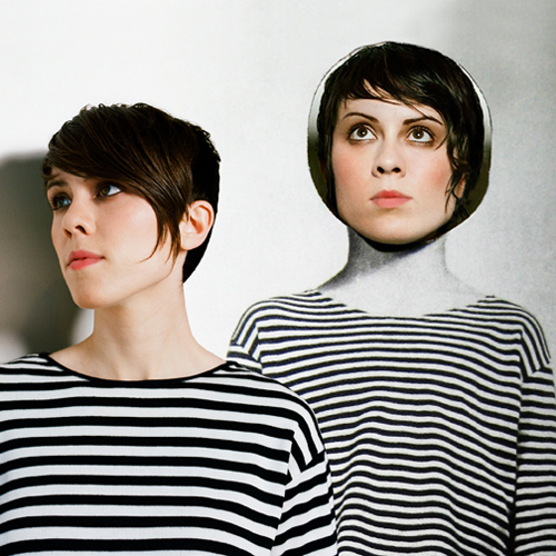 Tegan and Sara. Or is that Sara and Tegan?