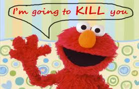 Scary even when Elmo says it.
